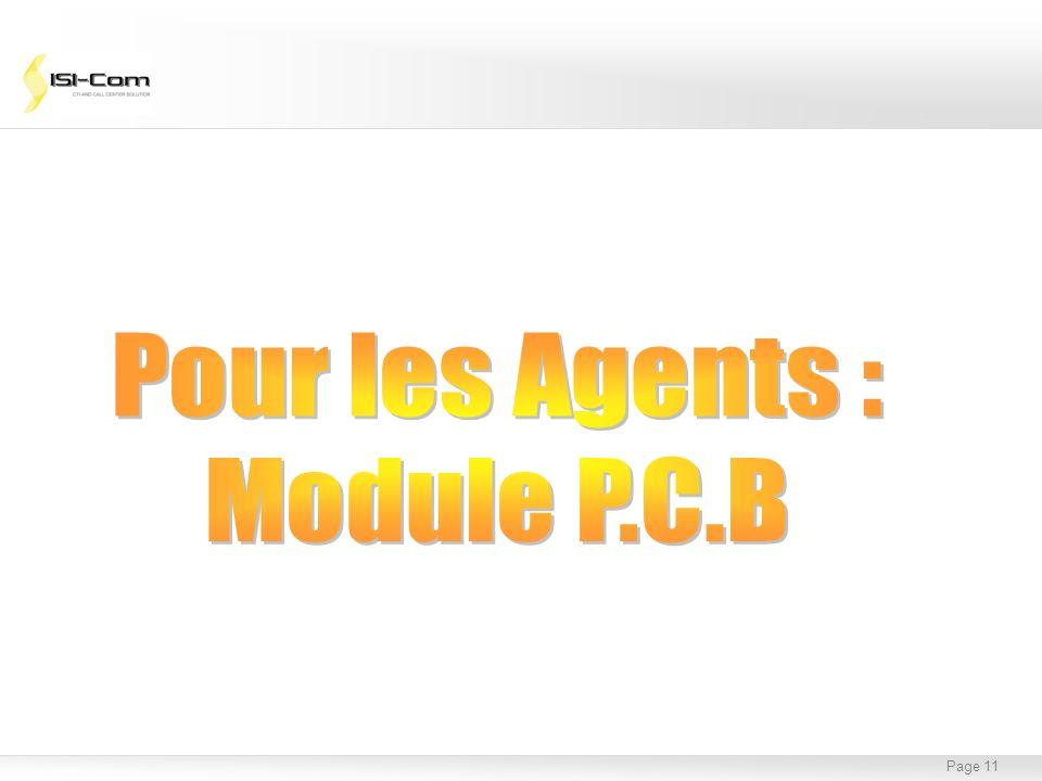 Page 12 Sur le poste de chaque agent, 3 icônes suffisent à gérer le log in/out, les messages vocaux, la gestion et le contrôle des appels Module PCB pour les agents… Suivi permanent des appels en attente sur les postes PC des agents .