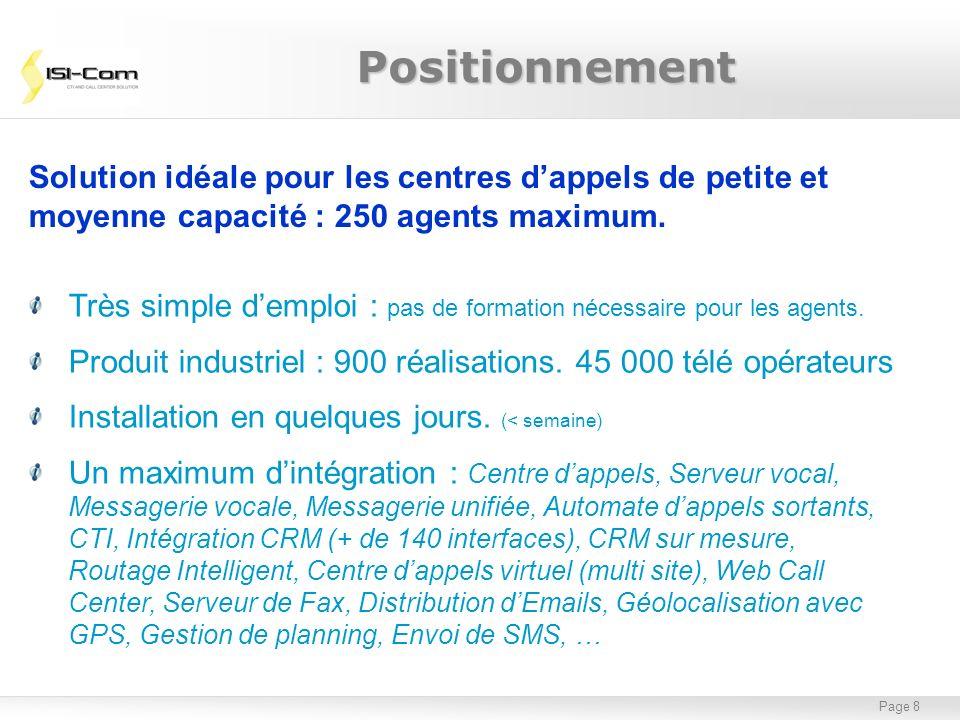 Page 8 Solution idéale pour les centres dappels de petite et moyenne capacité : 250 agents maximum. Très simple demploi : pas de formation nécessaire