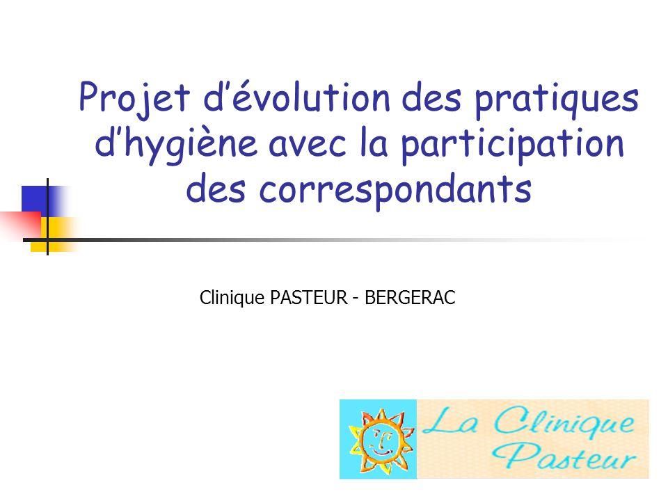 Projet dévolution des pratiques dhygiène avec la participation des correspondants Clinique PASTEUR - BERGERAC