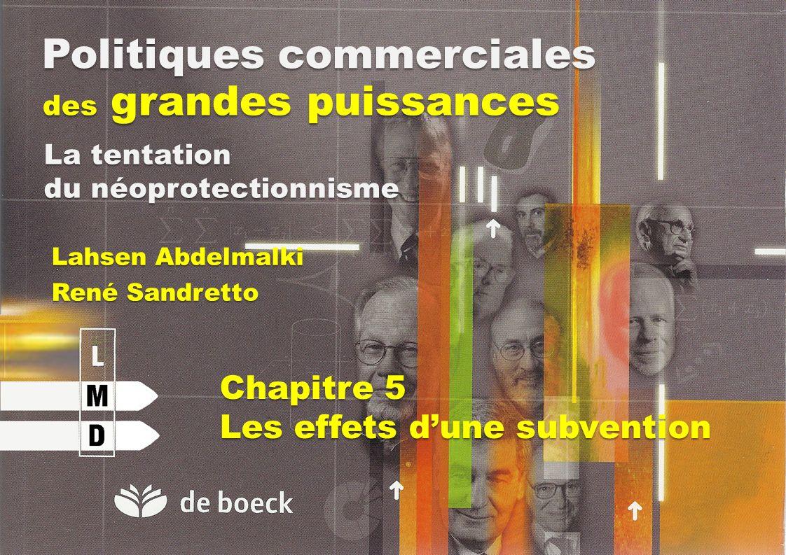 Politiques commerciales des grandes puissances Lahsen Abdelmalki René Sandretto La tentation du néoprotectionnisme Chapitre 5 Les effets dune subventi