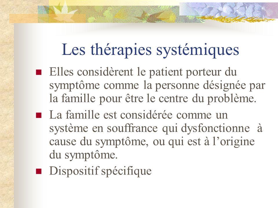 Les thérapies systémiques Elles considèrent le patient porteur du symptôme comme la personne désignée par la famille pour être le centre du problème.