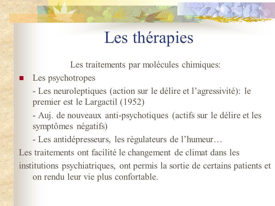 Les thérapies Les traitements par molécules chimiques: Les psychotropes - Les neuroleptiques (action sur le délire et lagressivité): le premier est le