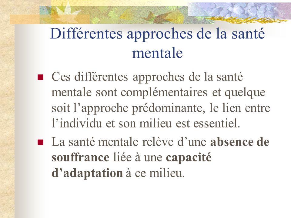 Différentes approches de la santé mentale Ces différentes approches de la santé mentale sont complémentaires et quelque soit lapproche prédominante, l