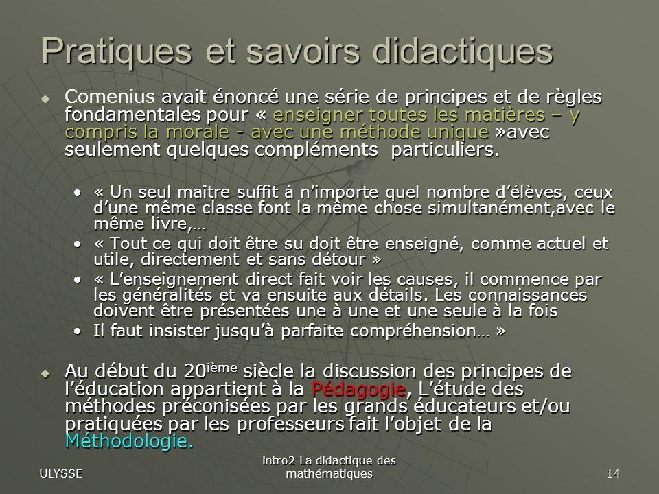 ULYSSE intro2 La didactique des mathématiques 14 avait énoncé une série de principes et de règles fondamentales pour « enseigner toutes les matières –
