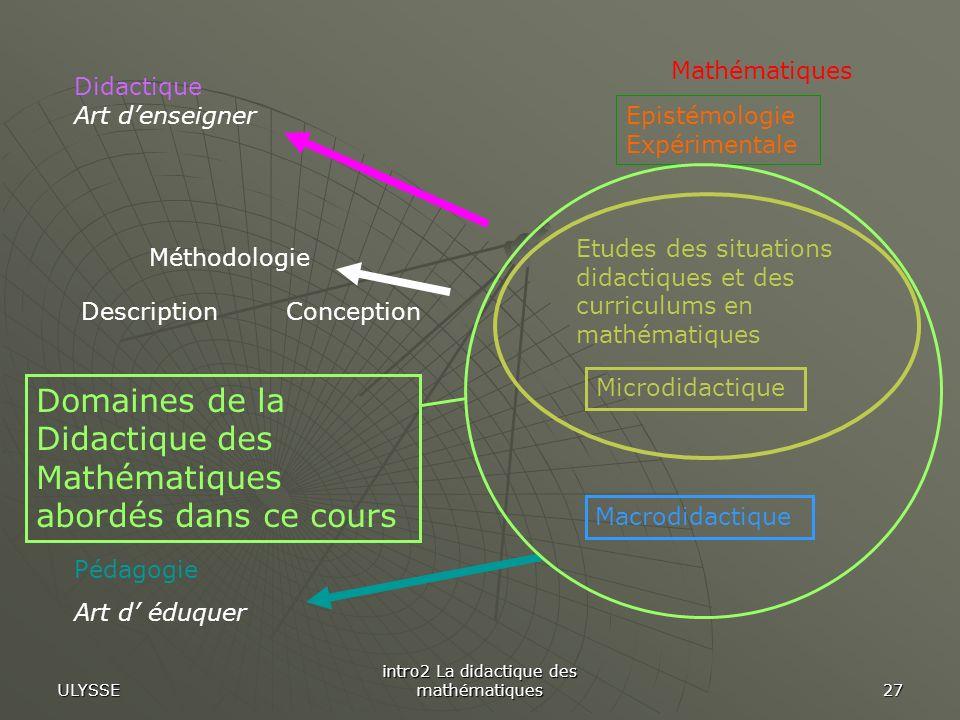 ULYSSE intro2 La didactique des mathématiques 27 Pédagogie Art d éduquer Mathématiques Méthodologie ConceptionDescription Epistémologie Expérimentale