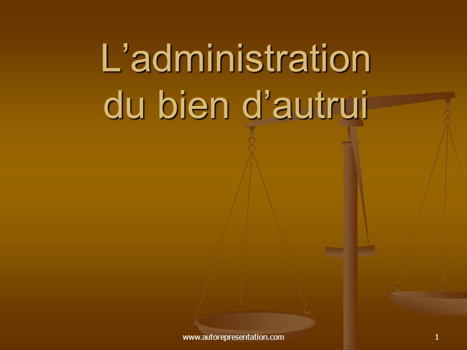 www.autorepresentation.com2 Ladministration du bien dautrui.