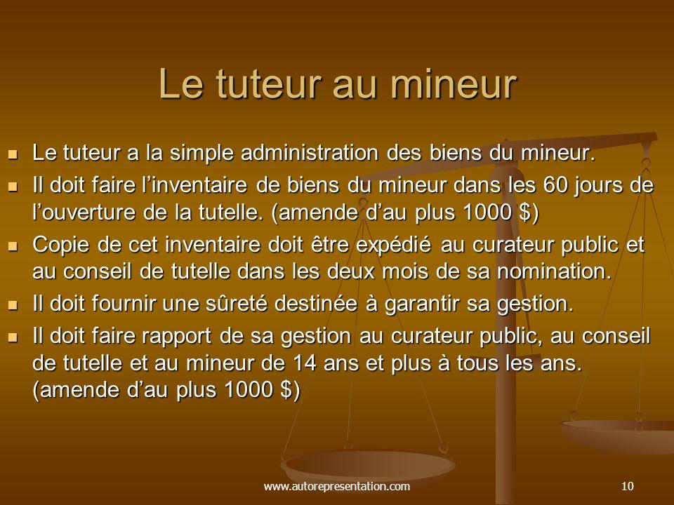 www.autorepresentation.com10 Le tuteur au mineur Le tuteur a la simple administration des biens du mineur. Le tuteur a la simple administration des bi