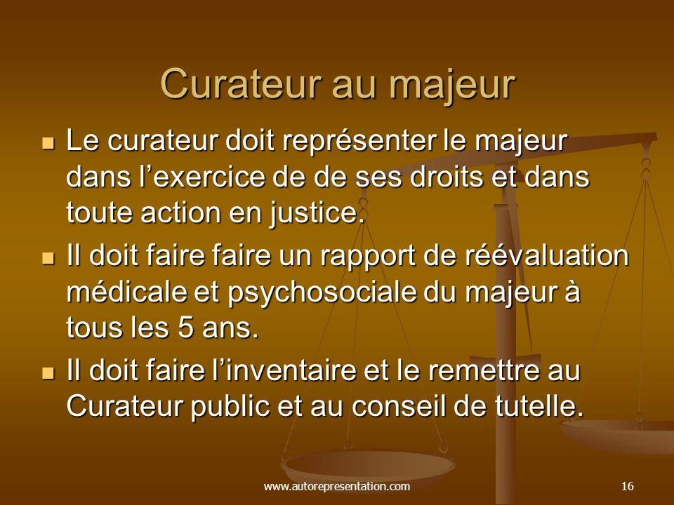 www.autorepresentation.com16 Curateur au majeur Le curateur doit représenter le majeur dans lexercice de de ses droits et dans toute action en justice