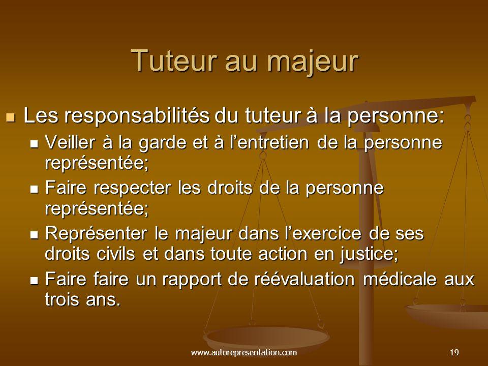www.autorepresentation.com19 Tuteur au majeur Les responsabilités du tuteur à la personne: Les responsabilités du tuteur à la personne: Veiller à la g
