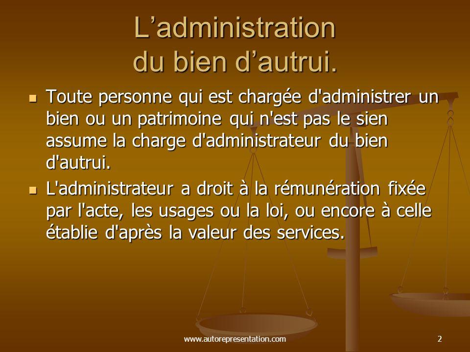www.autorepresentation.com2 Ladministration du bien dautrui. Toute personne qui est chargée d'administrer un bien ou un patrimoine qui n'est pas le si