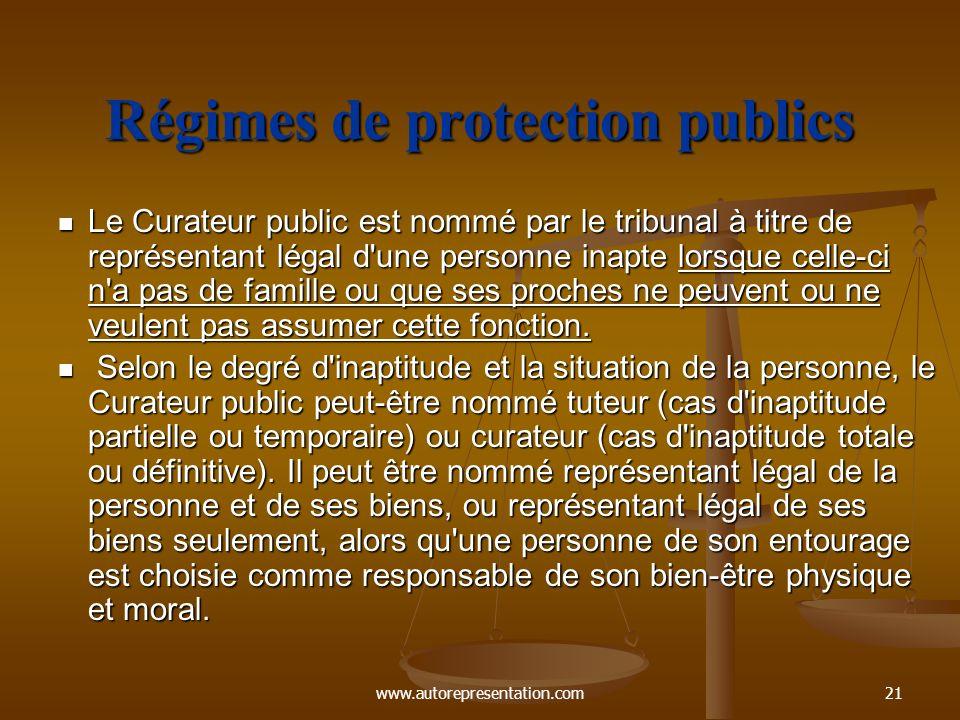 www.autorepresentation.com21 Régimes de protection publics Le Curateur public est nommé par le tribunal à titre de représentant légal d'une personne i