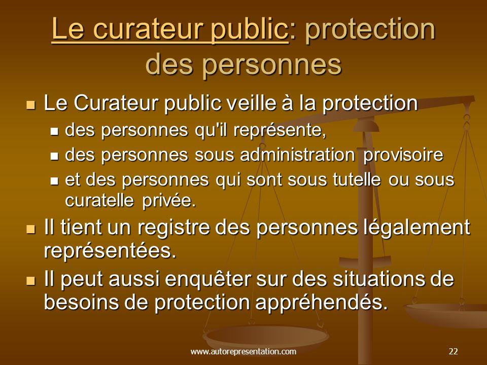 www.autorepresentation.com22 Le curateur publicLe curateur public: protection des personnes Le curateur public Le Curateur public veille à la protecti
