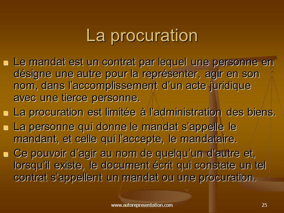 www.autorepresentation.com25 La procuration Le mandat est un contrat par lequel une personne en désigne une autre pour la représenter, agir en son nom