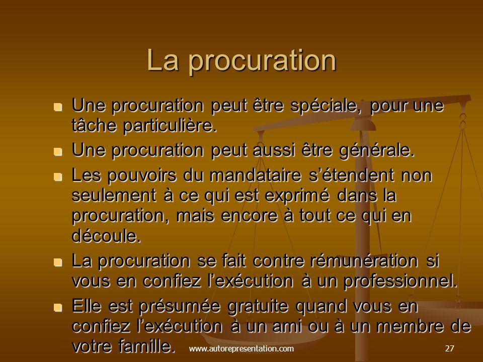 www.autorepresentation.com27 La procuration Une procuration peut être spéciale, pour une tâche particulière. Une procuration peut être spéciale, pour