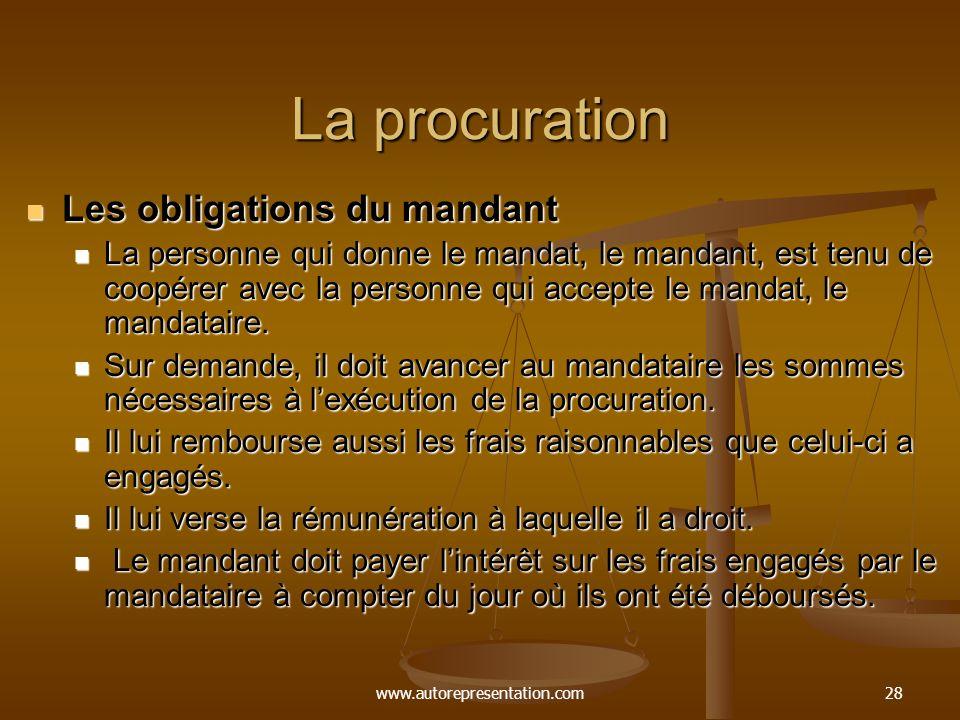 www.autorepresentation.com28 La procuration Les obligations du mandant Les obligations du mandant La personne qui donne le mandat, le mandant, est ten