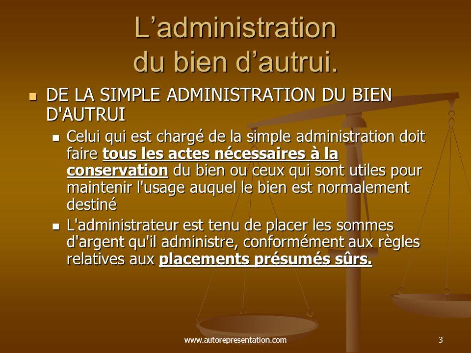 www.autorepresentation.com3 Ladministration du bien dautrui. DE LA SIMPLE ADMINISTRATION DU BIEN D'AUTRUI DE LA SIMPLE ADMINISTRATION DU BIEN D'AUTRUI