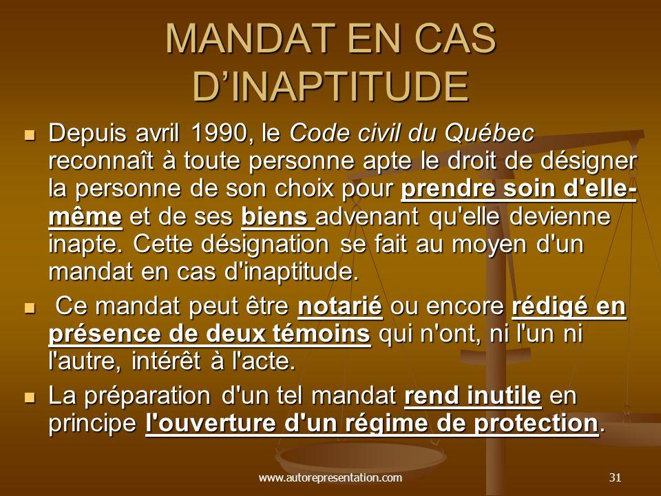 www.autorepresentation.com31 MANDAT EN CAS DINAPTITUDE Depuis avril 1990, le Code civil du Québec reconnaît à toute personne apte le droit de désigner