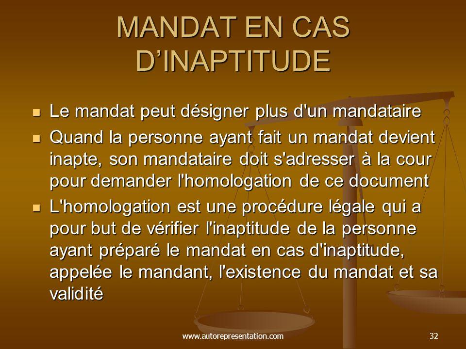 www.autorepresentation.com32 MANDAT EN CAS DINAPTITUDE Le mandat peut désigner plus d'un mandataire Le mandat peut désigner plus d'un mandataire Quand