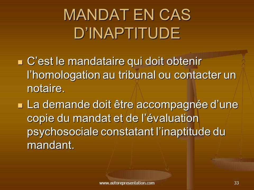 www.autorepresentation.com33 MANDAT EN CAS DINAPTITUDE Cest le mandataire qui doit obtenir lhomologation au tribunal ou contacter un notaire. Cest le