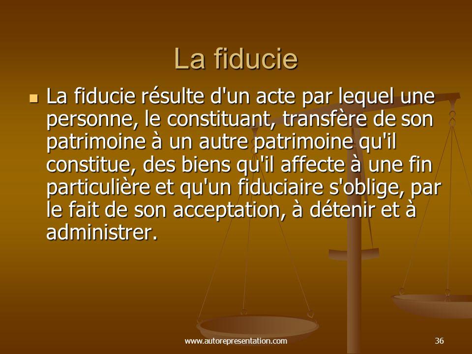 www.autorepresentation.com36 La fiducie La fiducie résulte d'un acte par lequel une personne, le constituant, transfère de son patrimoine à un autre p
