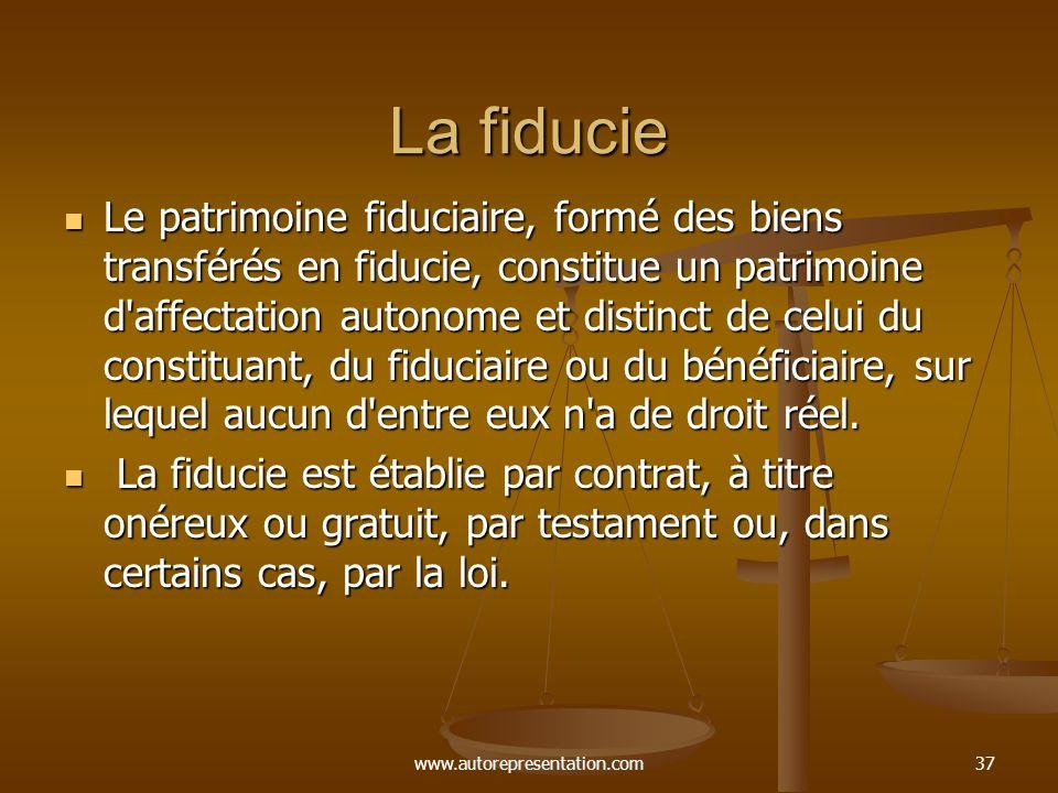 www.autorepresentation.com37 La fiducie Le patrimoine fiduciaire, formé des biens transférés en fiducie, constitue un patrimoine d'affectation autonom