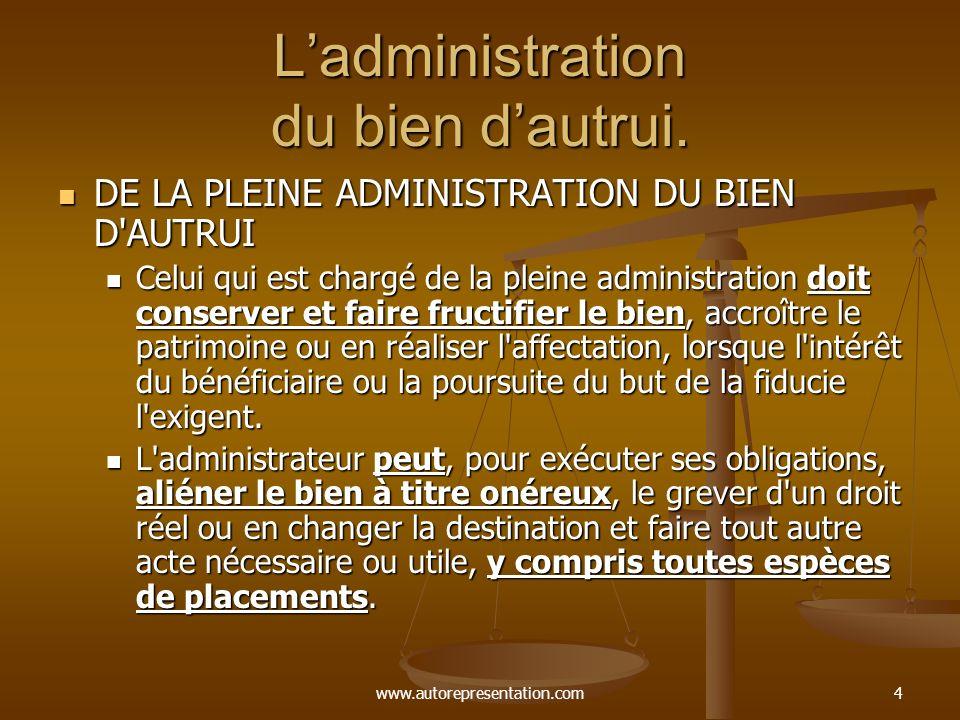 www.autorepresentation.com4 Ladministration du bien dautrui. DE LA PLEINE ADMINISTRATION DU BIEN D'AUTRUI DE LA PLEINE ADMINISTRATION DU BIEN D'AUTRUI