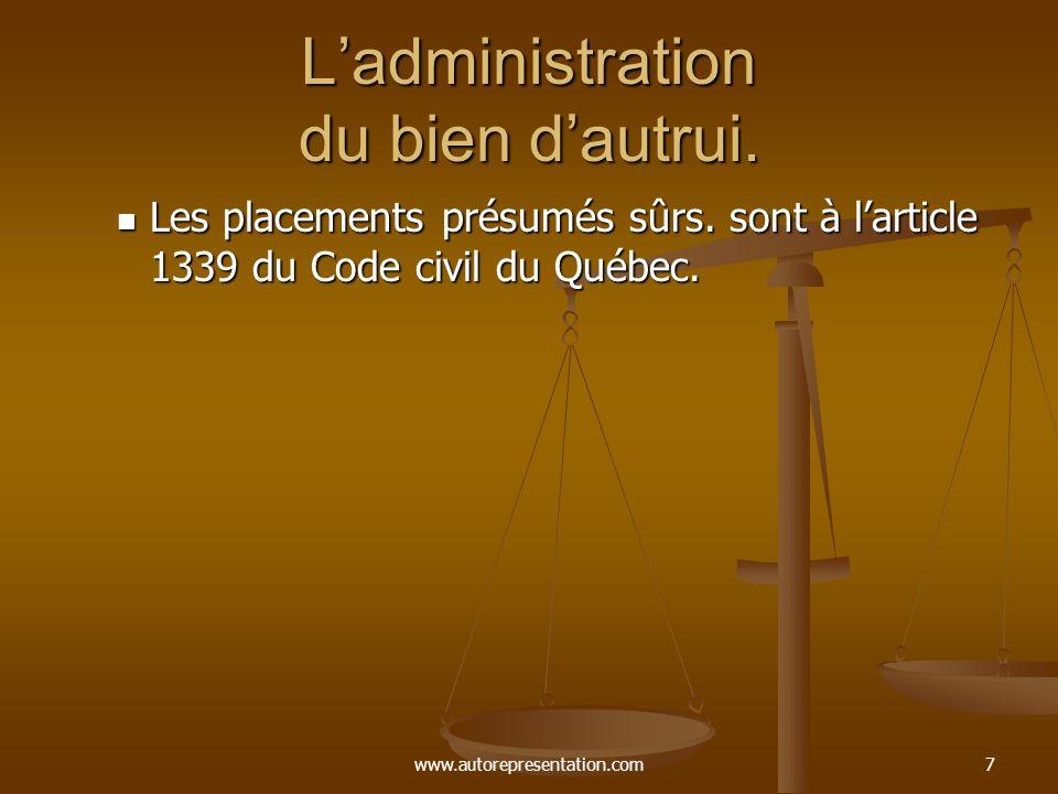 www.autorepresentation.com7 Ladministration du bien dautrui. Les placements présumés sûrs. sont à larticle 1339 du Code civil du Québec. Les placement