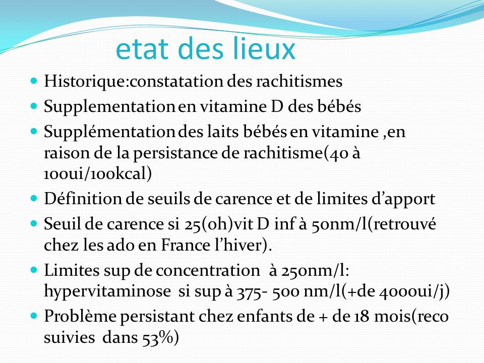 Historique:constatation des rachitismes Supplementation en vitamine D des bébés Supplémentation des laits bébés en vitamine,en raison de la persistanc