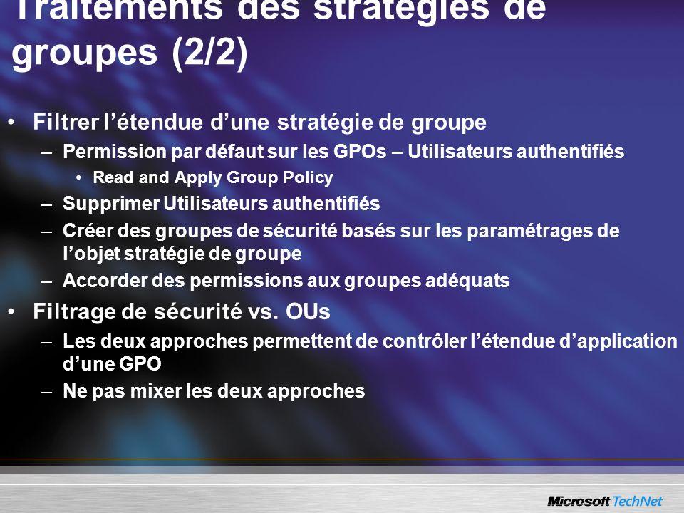 Traitements des stratégies de groupes (2/2) Filtrer létendue dune stratégie de groupe –Permission par défaut sur les GPOs – Utilisateurs authentifiés