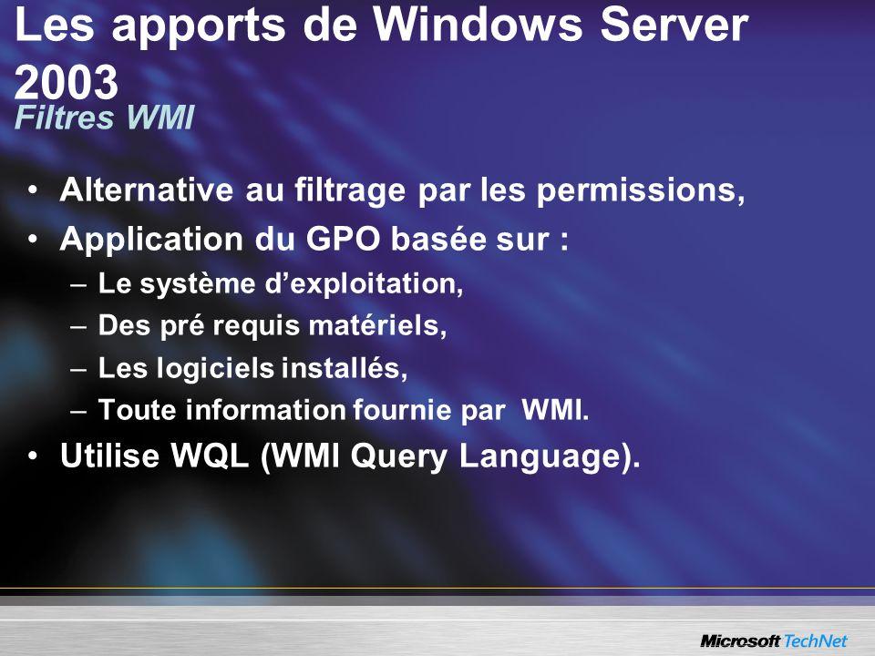Les apports de Windows Server 2003 Alternative au filtrage par les permissions, Application du GPO basée sur : –Le système dexploitation, –Des pré req