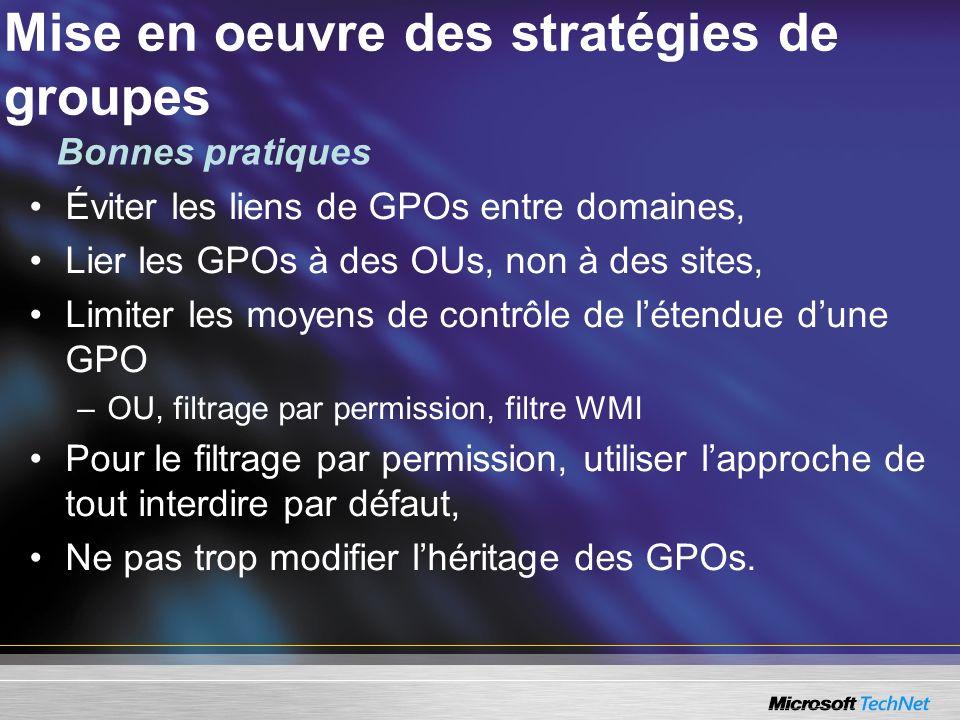 Mise en oeuvre des stratégies de groupes Éviter les liens de GPOs entre domaines, Lier les GPOs à des OUs, non à des sites, Limiter les moyens de cont