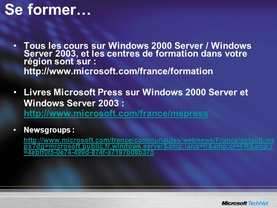 Se former… Tous les cours sur Windows 2000 Server / Windows Server 2003, et les centres de formation dans votre région sont sur : http://www.microsoft