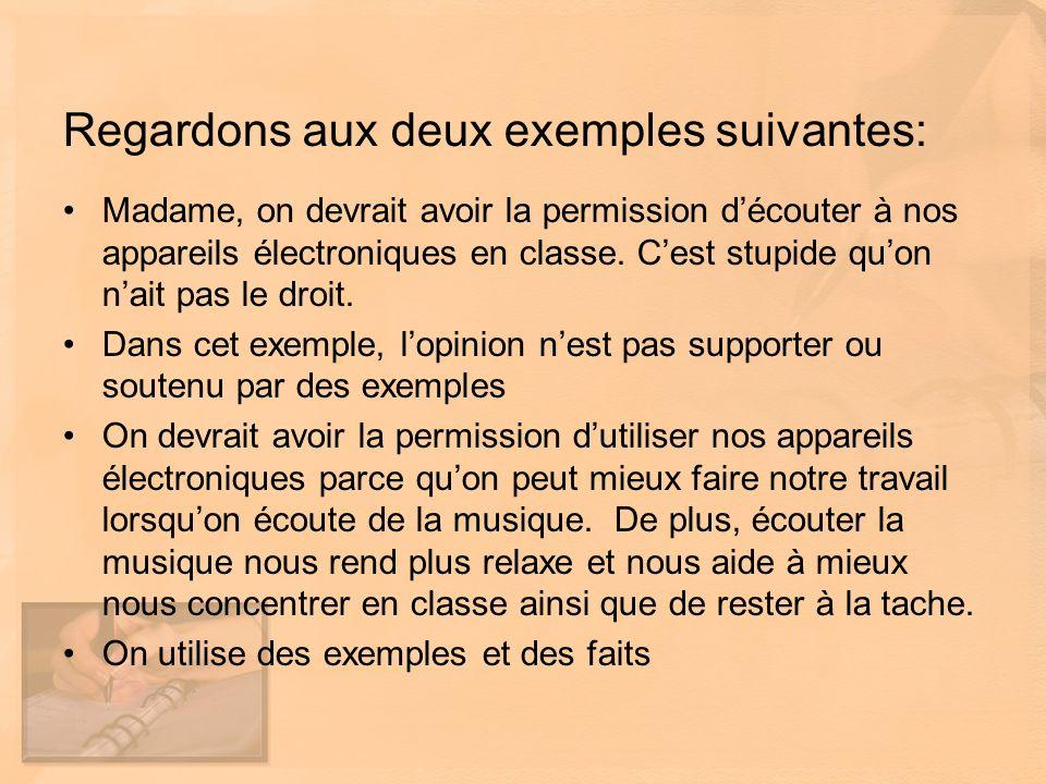 Regardons aux deux exemples suivantes: Madame, on devrait avoir la permission découter à nos appareils électroniques en classe.