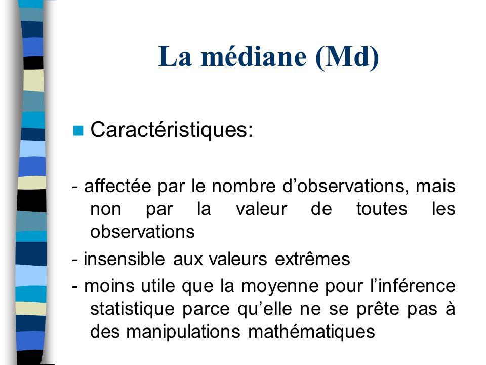 La médiane (Md) Caractéristiques: - affectée par le nombre dobservations, mais non par la valeur de toutes les observations - insensible aux valeurs e