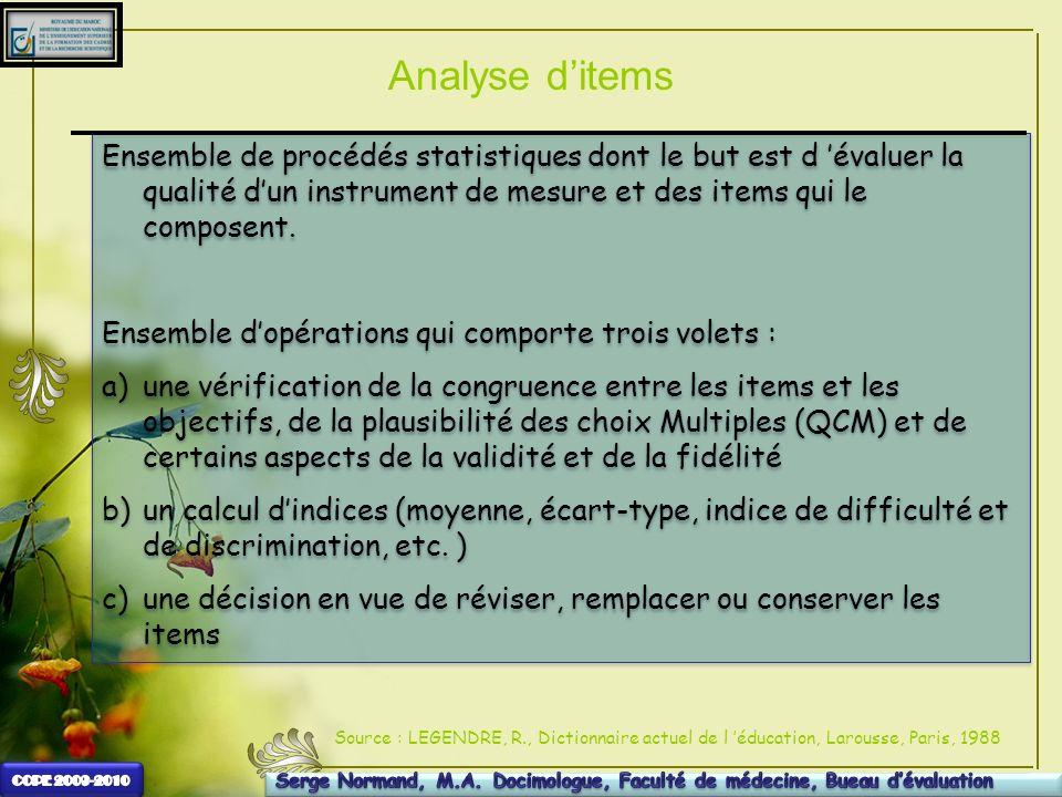 Analyse ditems Ensemble de procédés statistiques dont le but est d évaluer la qualité dun instrument de mesure et des items qui le composent. Ensemble