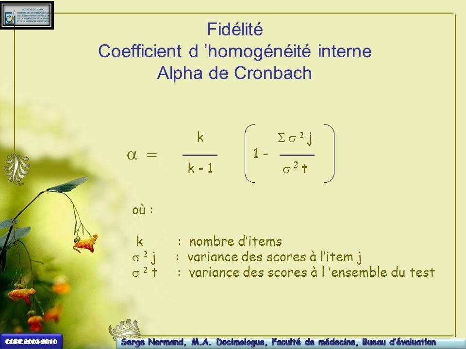 Fidélité Coefficient d homogénéité interne Alpha de Cronbach k k - 1 j t 1 - où : k : nombre ditems j : variance des scores à litem j t : variance des