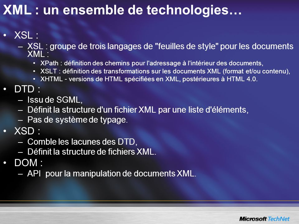 XML : un ensemble de technologies… XSL : –XSL : groupe de trois langages de