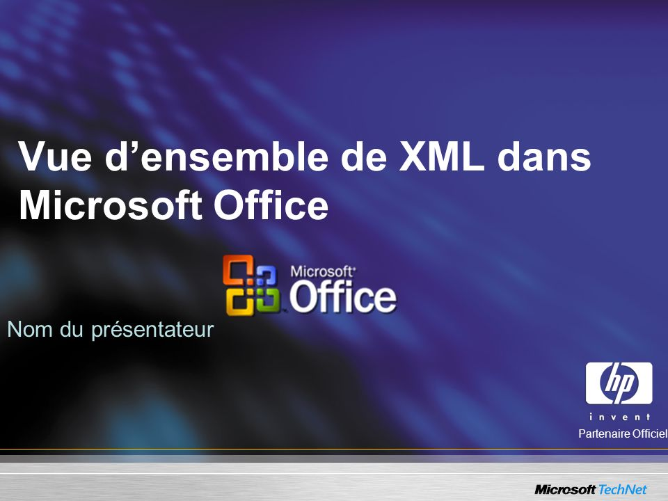Vue densemble de XML dans Microsoft Office Nom du présentateur Partenaire Officiel