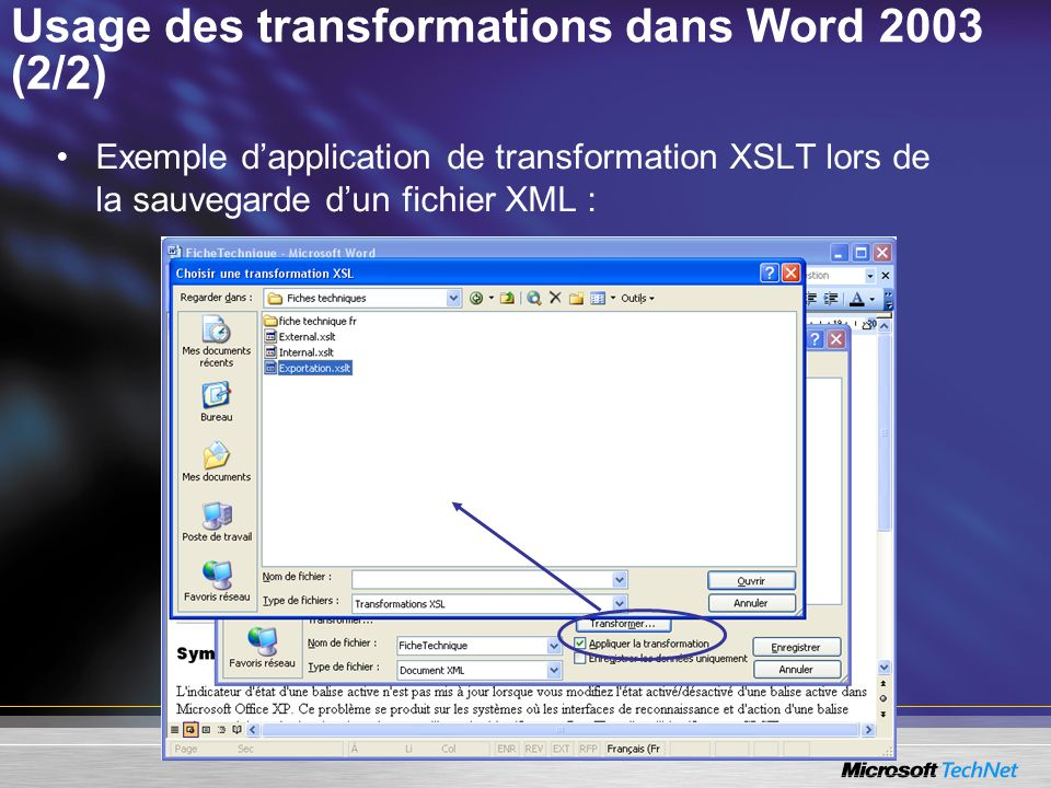 Usage des transformations dans Word 2003 (2/2) Exemple dapplication de transformation XSLT lors de la sauvegarde dun fichier XML :