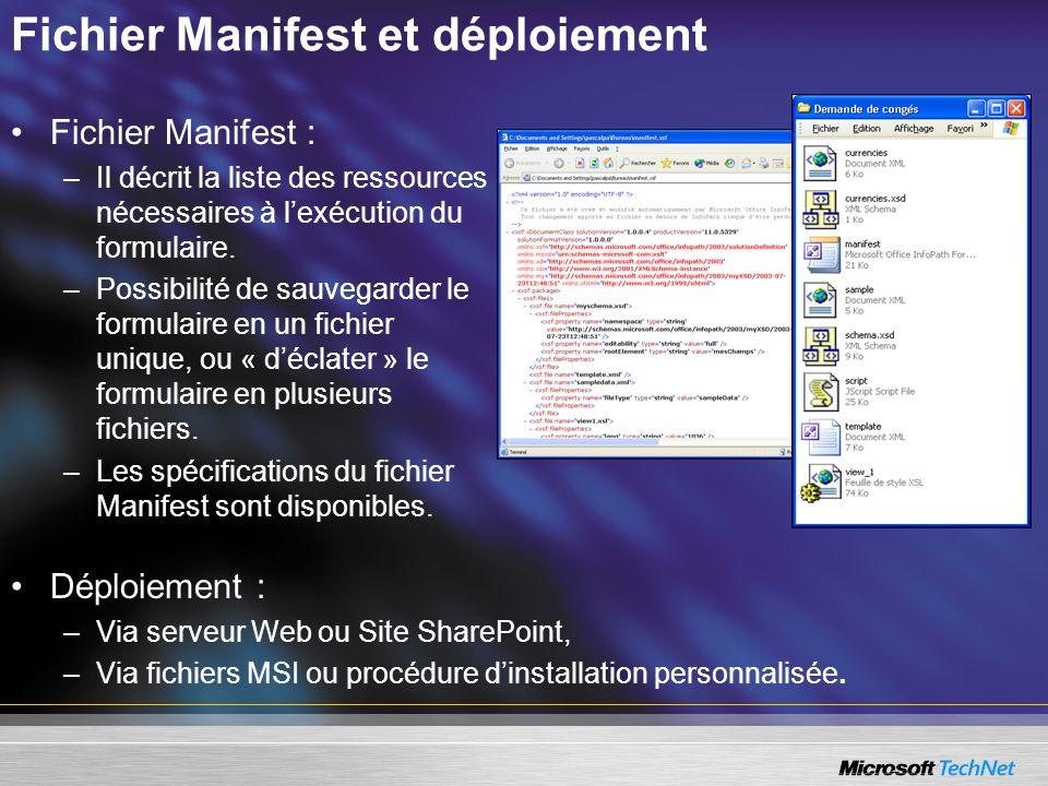 Fichier Manifest et déploiement Fichier Manifest : –Il décrit la liste des ressources nécessaires à lexécution du formulaire. –Possibilité de sauvegar