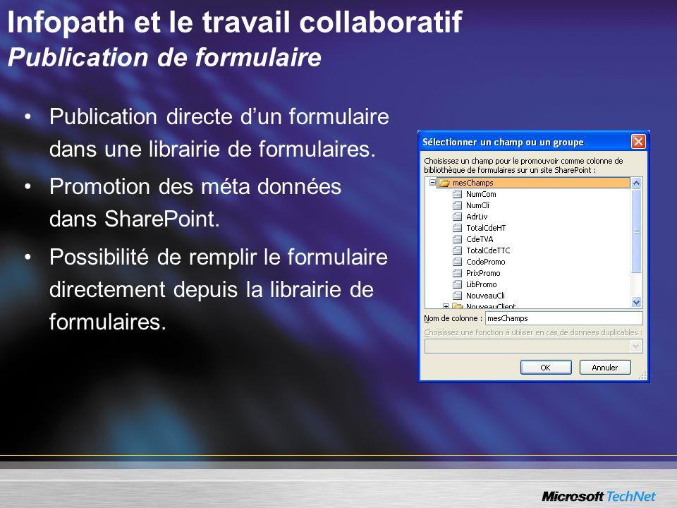 Infopath et le travail collaboratif Publication de formulaire Publication directe dun formulaire dans une librairie de formulaires. Promotion des méta