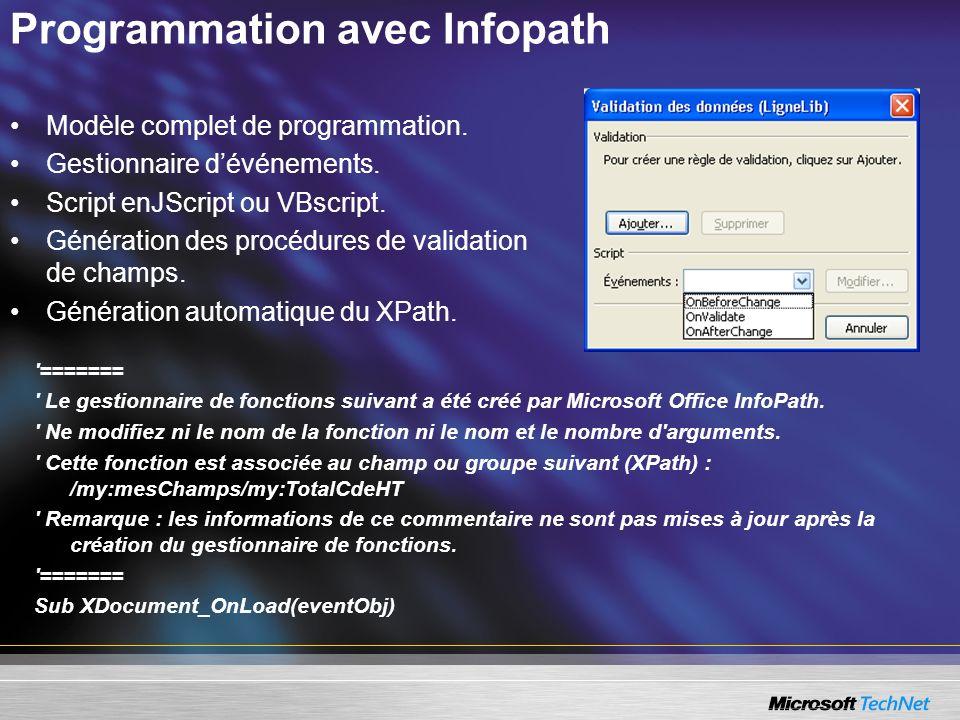 Programmation avec Infopath Modèle complet de programmation. Gestionnaire dévénements. Script enJScript ou VBscript. Génération des procédures de vali