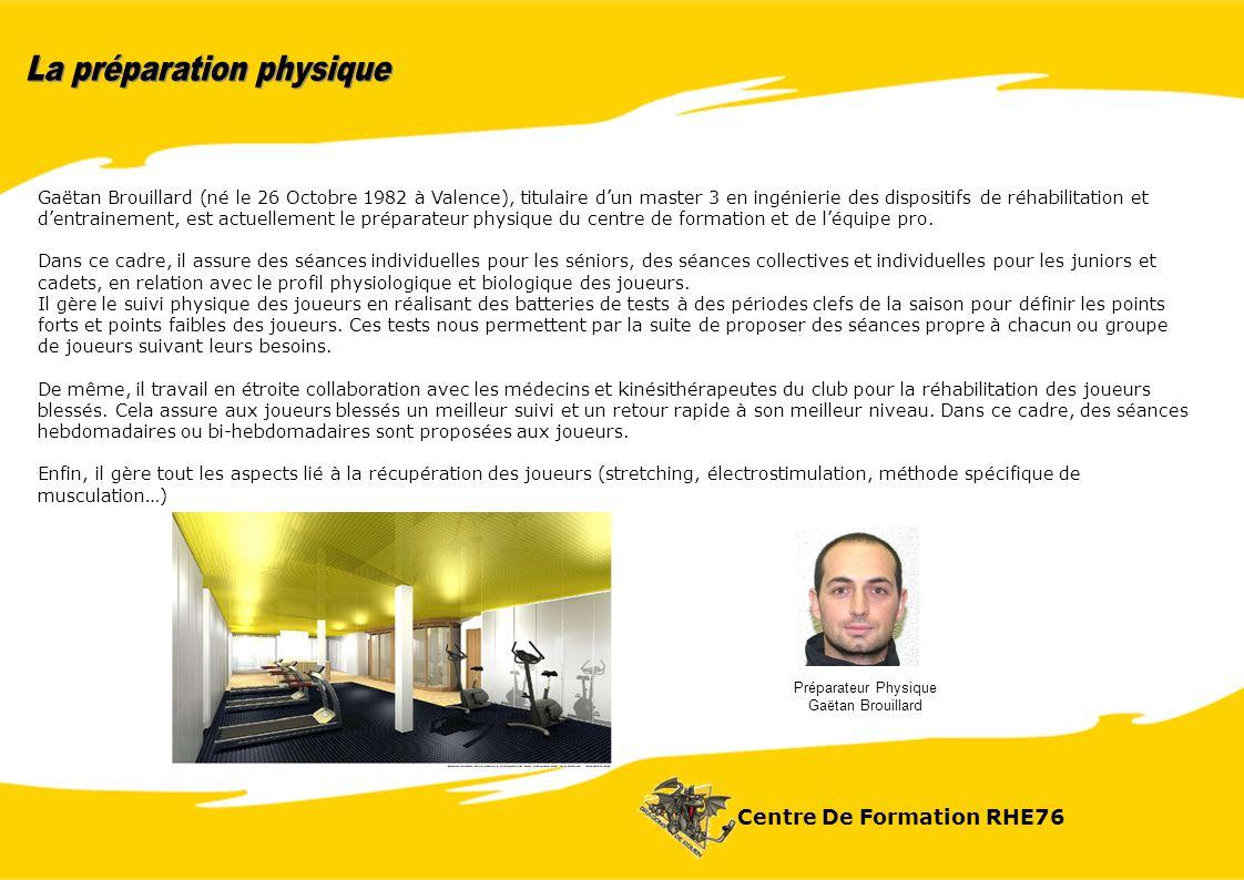 Gaëtan Brouillard (né le 26 Octobre 1982 à Valence), titulaire dun master 3 en ingénierie des dispositifs de réhabilitation et dentrainement, est actuellement le préparateur physique du centre de formation et de léquipe pro.
