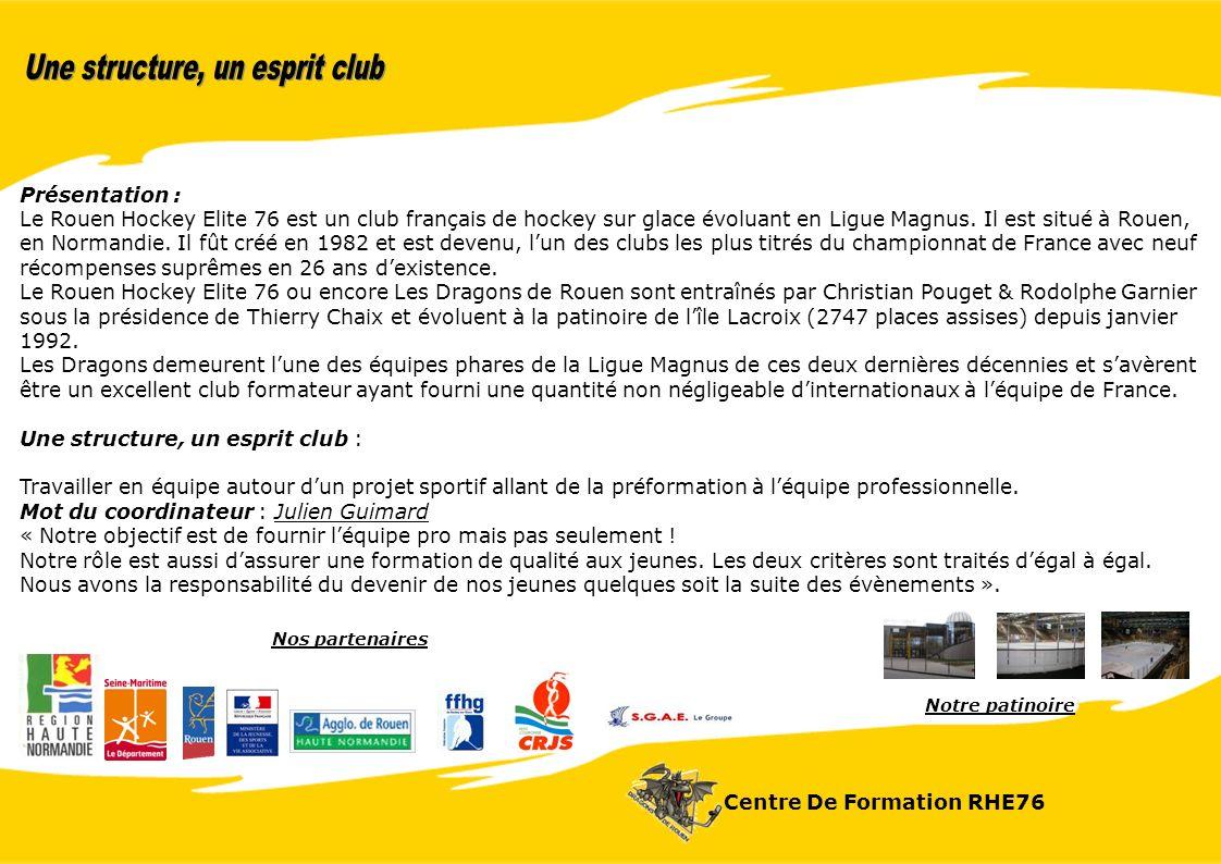Centre De Formation RHE76 Présentation : Le Rouen Hockey Elite 76 est un club français de hockey sur glace évoluant en Ligue Magnus.