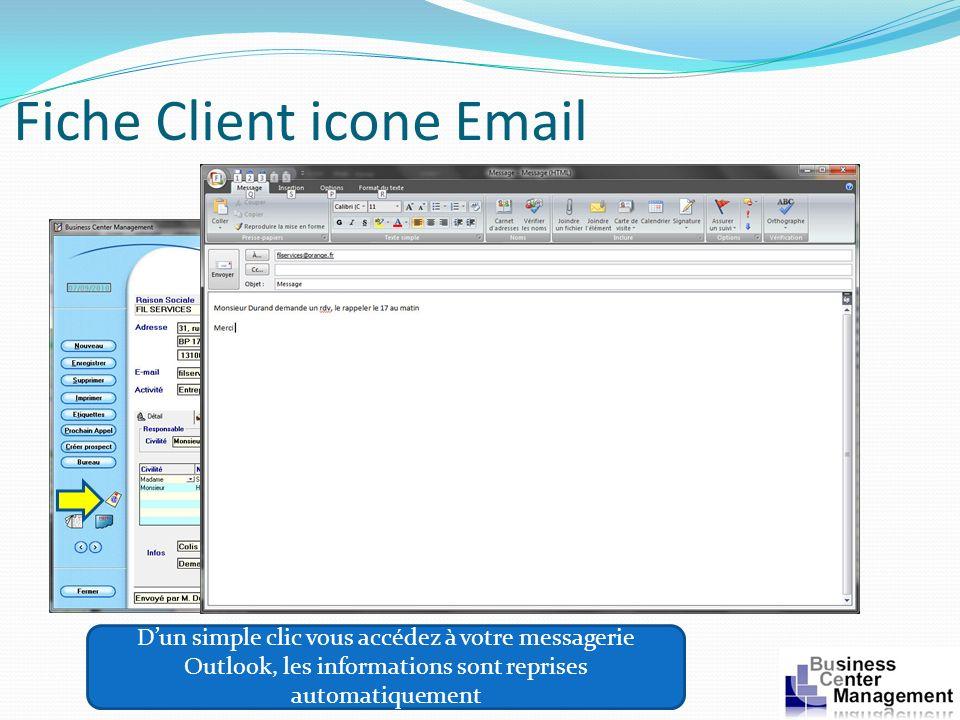 Fiche Client icone Email Dun simple clic vous accédez à votre messagerie Outlook, les informations sont reprises automatiquement