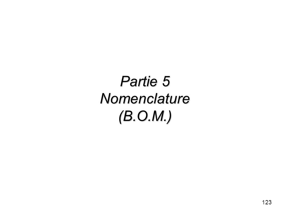 123 Partie 5 Nomenclature (B.O.M.)