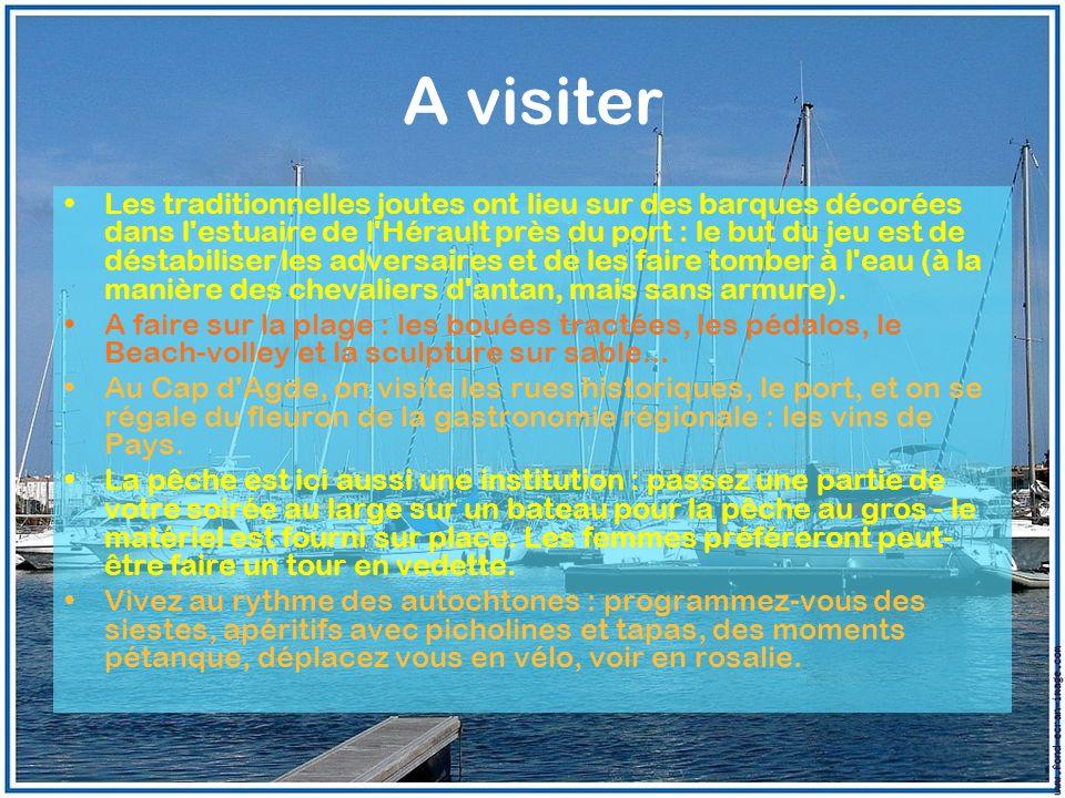 A visiter Les traditionnelles joutes ont lieu sur des barques décorées dans l'estuaire de l'Hérault près du port : le but du jeu est de déstabiliser l
