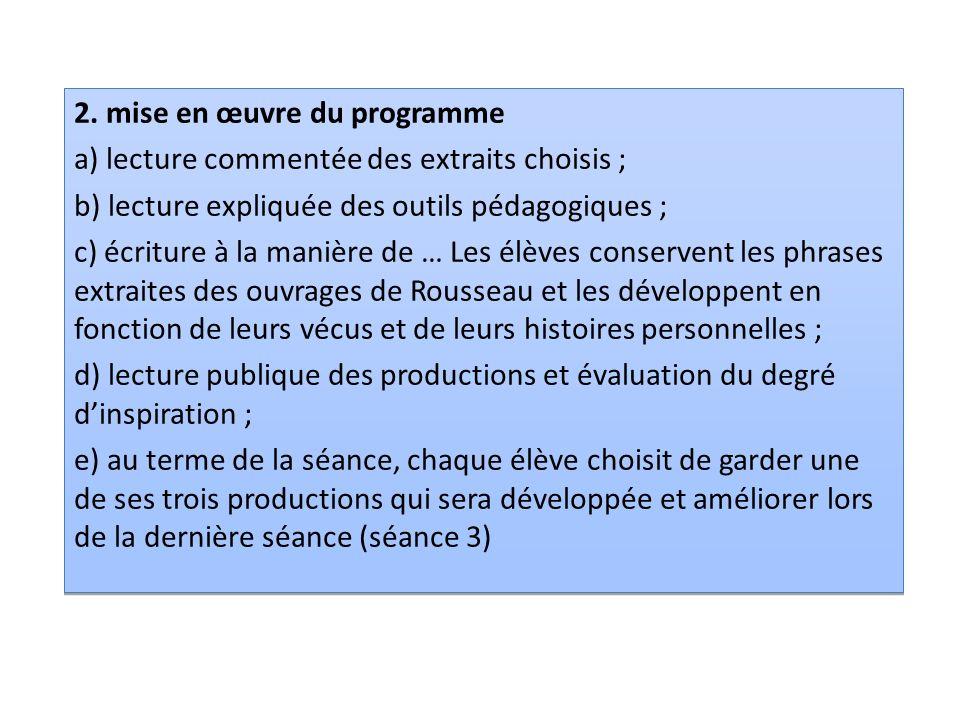 2. mise en œuvre du programme a) lecture commentée des extraits choisis ; b) lecture expliquée des outils pédagogiques ; c) écriture à la manière de …