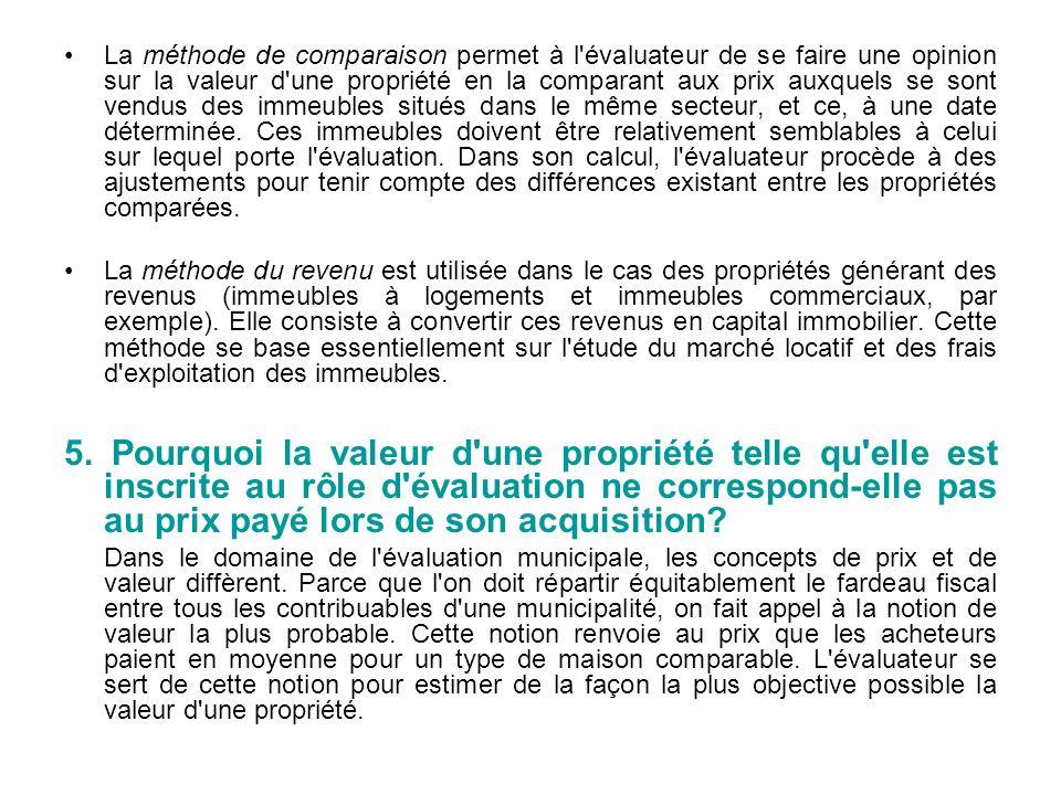 La méthode de comparaison permet à l'évaluateur de se faire une opinion sur la valeur d'une propriété en la comparant aux prix auxquels se sont vendus
