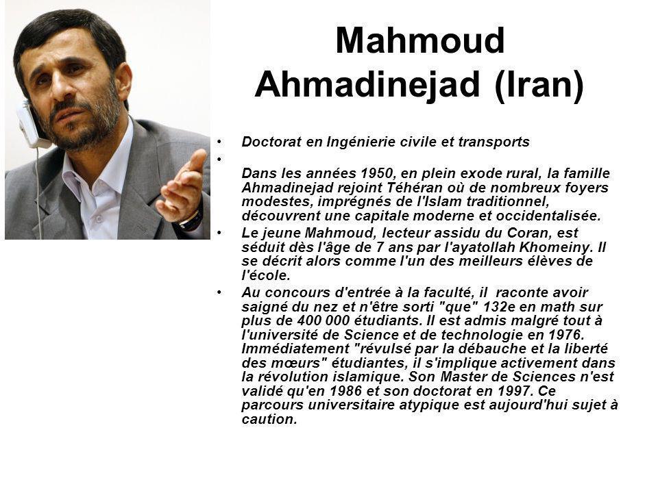 Mahmoud Ahmadinejad (Iran) Doctorat en Ingénierie civile et transports Dans les années 1950, en plein exode rural, la famille Ahmadinejad rejoint Téhé